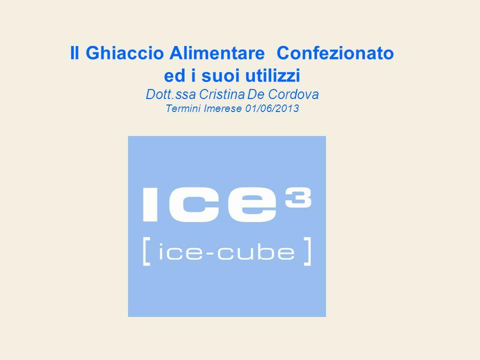 Definizione di Ghiaccio Alimentare Per Ghiaccio Alimentare si intende il ghiaccio preparato con acqua potabile, conforme al D.Lgs n.31/2001, che alla fusione si trasforma in acqua con le stesse caratteristiche microbiologiche e chimico-fisiche dellacqua utilizzata per la sua produzione.