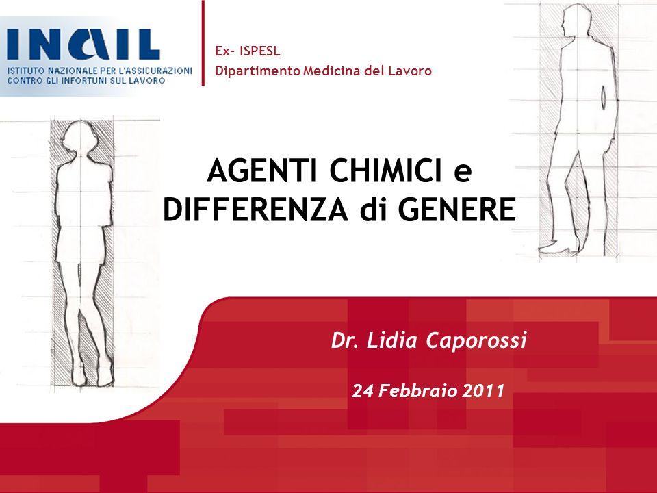 AGENTI CHIMICI e DIFFERENZA di GENERE Dr. Lidia Caporossi 24 Febbraio 2011 Ex- ISPESL Dipartimento Medicina del Lavoro