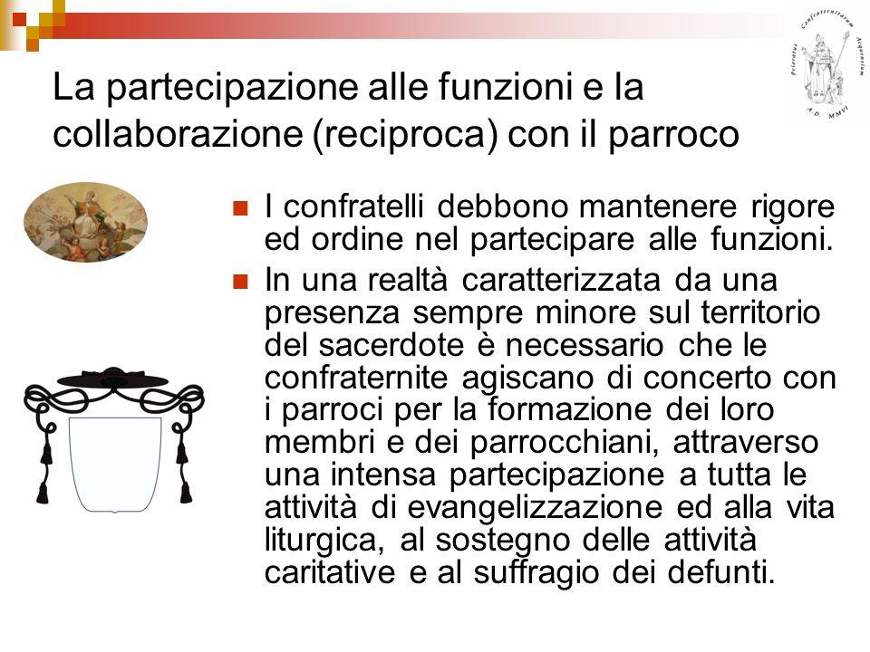 La partecipazione alle funzioni e la collaborazione (reciproca) con il parroco I confratelli debbono mantenere rigore ed ordine nel partecipare alle f