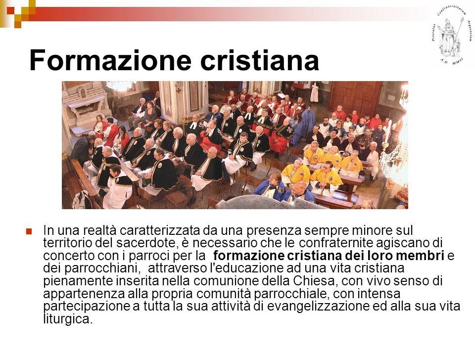 Formazione cristiana In una realtà caratterizzata da una presenza sempre minore sul territorio del sacerdote, è necessario che le confraternite agisca