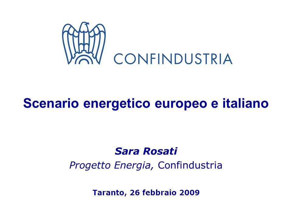 11 Scenario energetico europeo e italiano Sara Rosati Progetto Energia, Confindustria Taranto, 26 febbraio 2009
