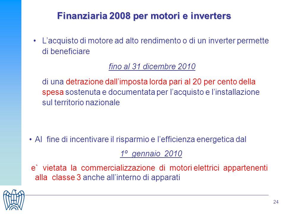 24 Lacquisto di motore ad alto rendimento o di un inverter permette di beneficiare fino al 31 dicembre 2010 di una detrazione dallimposta lorda pari a