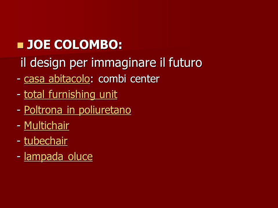 JOE COLOMBO: JOE COLOMBO: il design per immaginare il futuro il design per immaginare il futuro - casa abitacolo: combi center casa abitacolocasa abitacolo - total furnishing unit total furnishing unittotal furnishing unit - Poltrona in poliuretano Poltrona in poliuretanoPoltrona in poliuretano - Multichair Multichair - tubechair tubechair - lampada oluce lampada olucelampada oluce