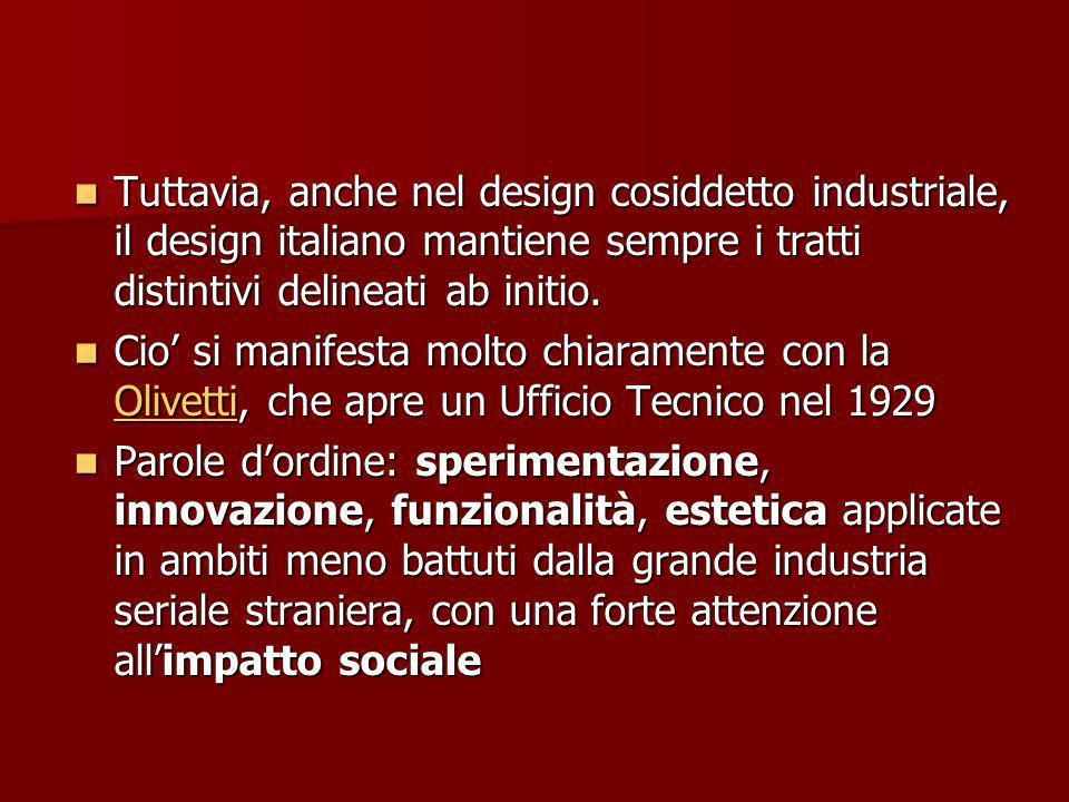 Tuttavia, anche nel design cosiddetto industriale, il design italiano mantiene sempre i tratti distintivi delineati ab initio.