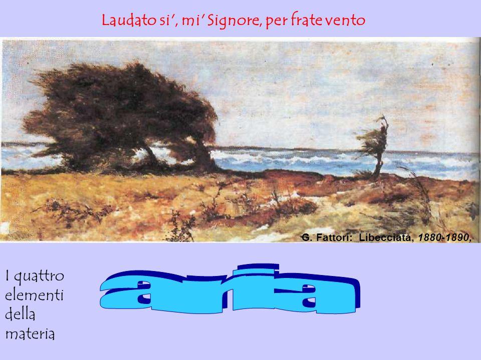 Laudato si', mi' Signore, per frate vento I quattro elementi della materia G. Fattori: Libecciata, 1880-1890,