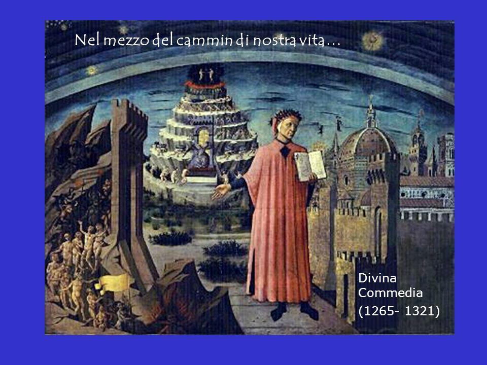 Nel mezzo del cammin di nostra vita… Divina Commedia (1265- 1321)