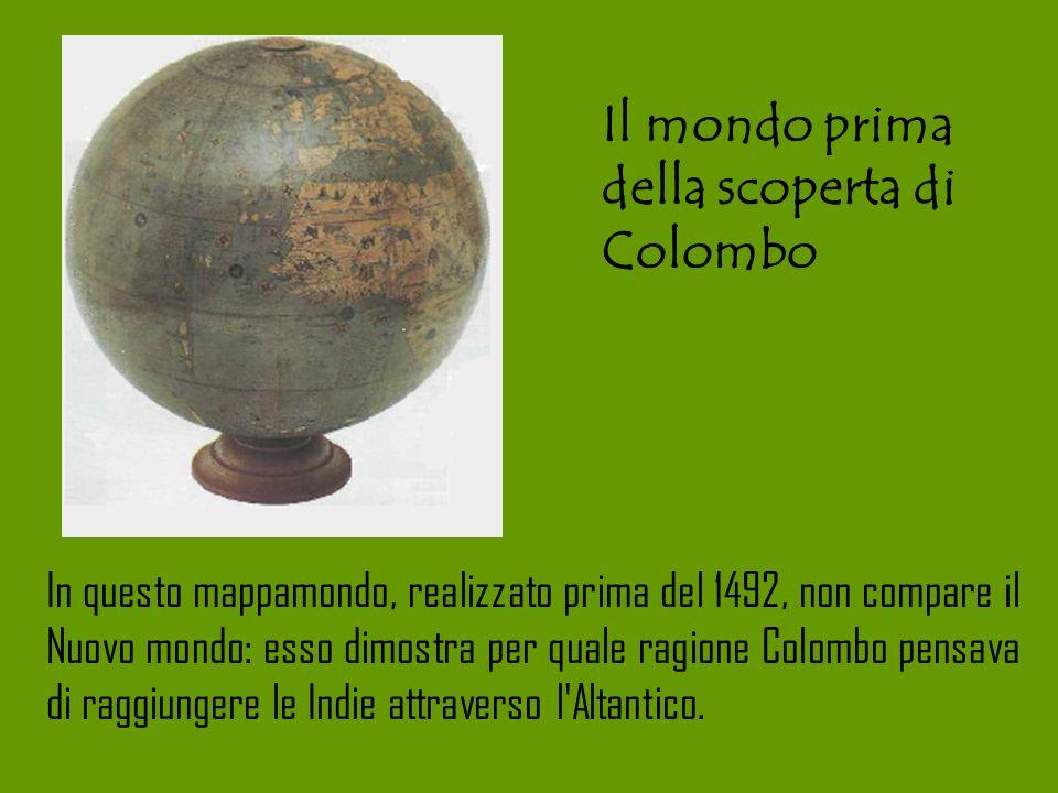 Il mondo prima della scoperta di Colombo In questo mappamondo, realizzato prima del 1492, non compare il Nuovo mondo: esso dimostra per quale ragione