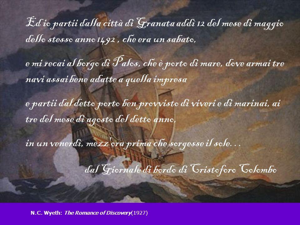N.C. Wyeth: The Romance of Discovery(1927) Ed io partii dalla città di Granata addì 12 del mese di maggio dello stesso anno 1492, che era un sabato, e