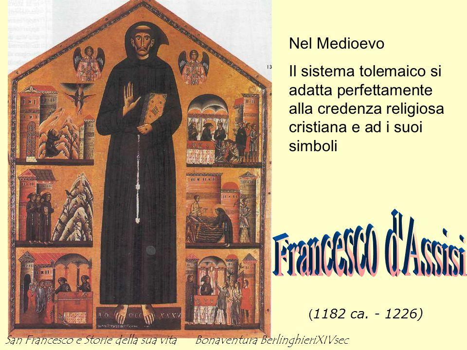 ( 1182 ca. - 1226) Nel Medioevo Il sistema tolemaico si adatta perfettamente alla credenza religiosa cristiana e ad i suoi simboli San Francesco e Sto