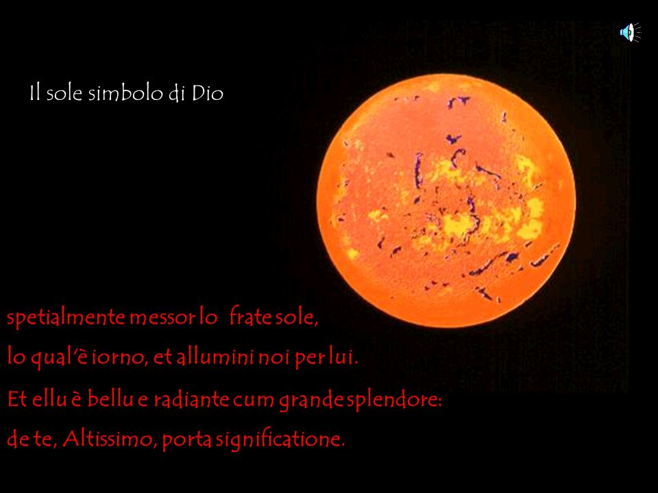 Laudato si , mi Signore, per sora luna e le stelle: in celu l ai formate clarite et pretiose et belle.