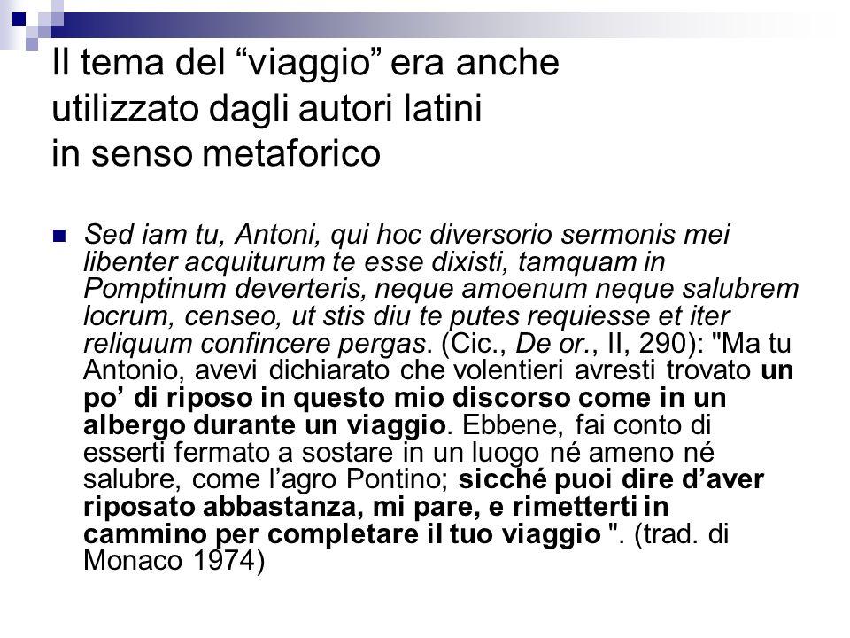 Il tema del viaggio era anche utilizzato dagli autori latini in senso metaforico Sed iam tu, Antoni, qui hoc diversorio sermonis mei libenter acquitur