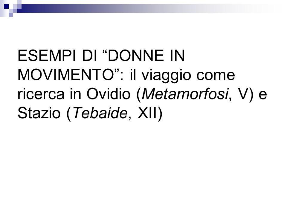 ESEMPI DI DONNE IN MOVIMENTO: il viaggio come ricerca in Ovidio (Metamorfosi, V) e Stazio (Tebaide, XII)