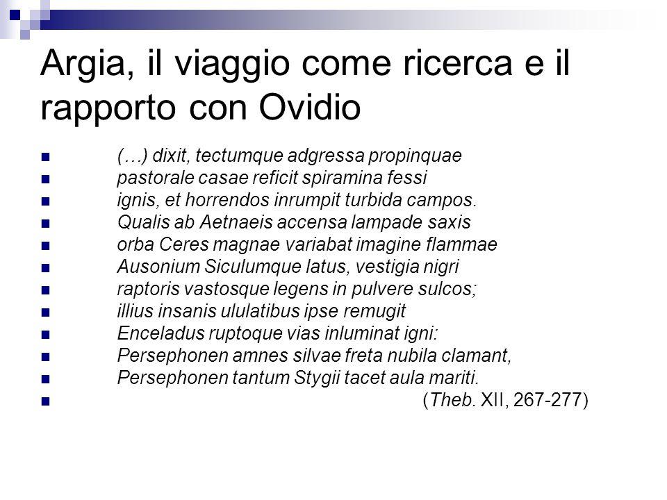 Argia, il viaggio come ricerca e il rapporto con Ovidio (…) dixit, tectumque adgressa propinquae pastorale casae reficit spiramina fessi ignis, et hor