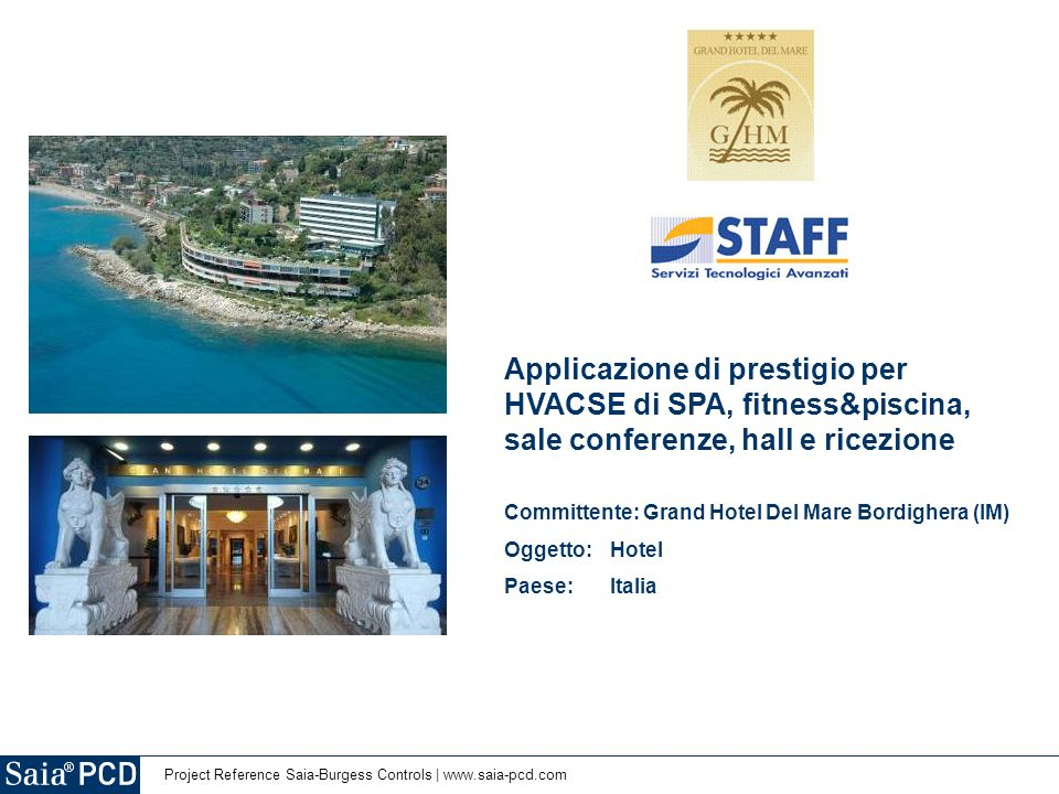 Project Reference Saia-Burgess Controls | www.saia-pcd.com Applicazione di prestigio per HVACSE di SPA, fitness&piscina, sale conferenze, hall e ricez