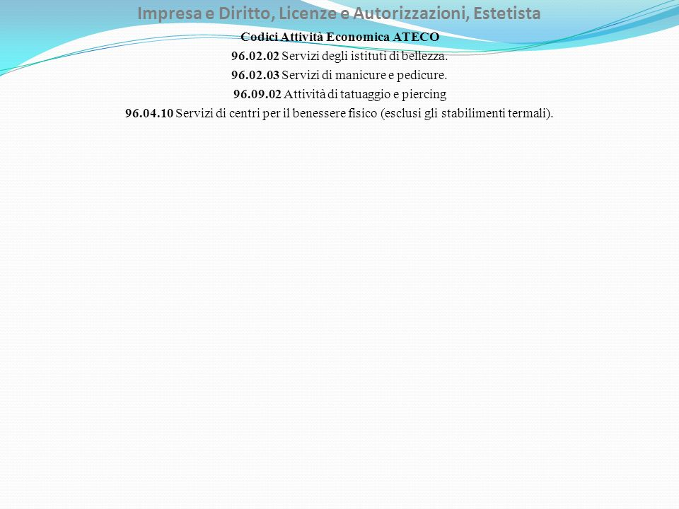 Impresa e Diritto, Licenze e Autorizzazioni, Estetista Codici Attività Economica ATECO 96.02.02 Servizi degli istituti di bellezza. 96.02.03 Servizi d
