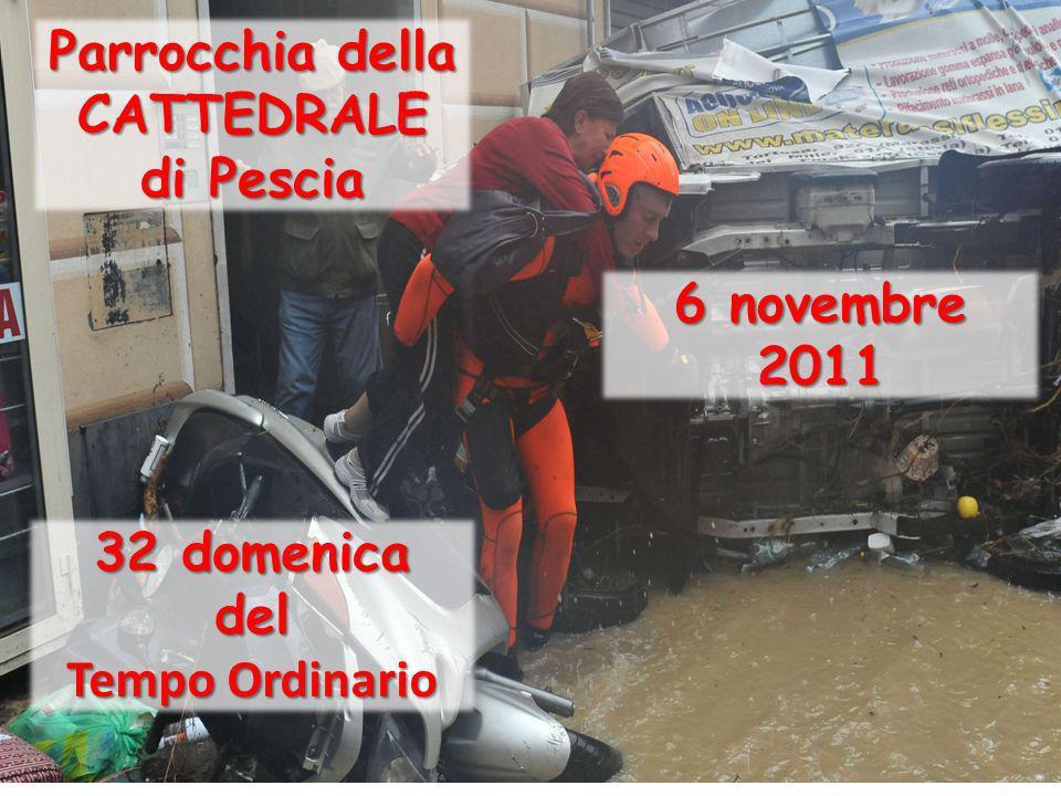 32 domenica del Tempo Ordinario 6 novembre 2011 Parrocchia della CATTEDRALE di Pescia