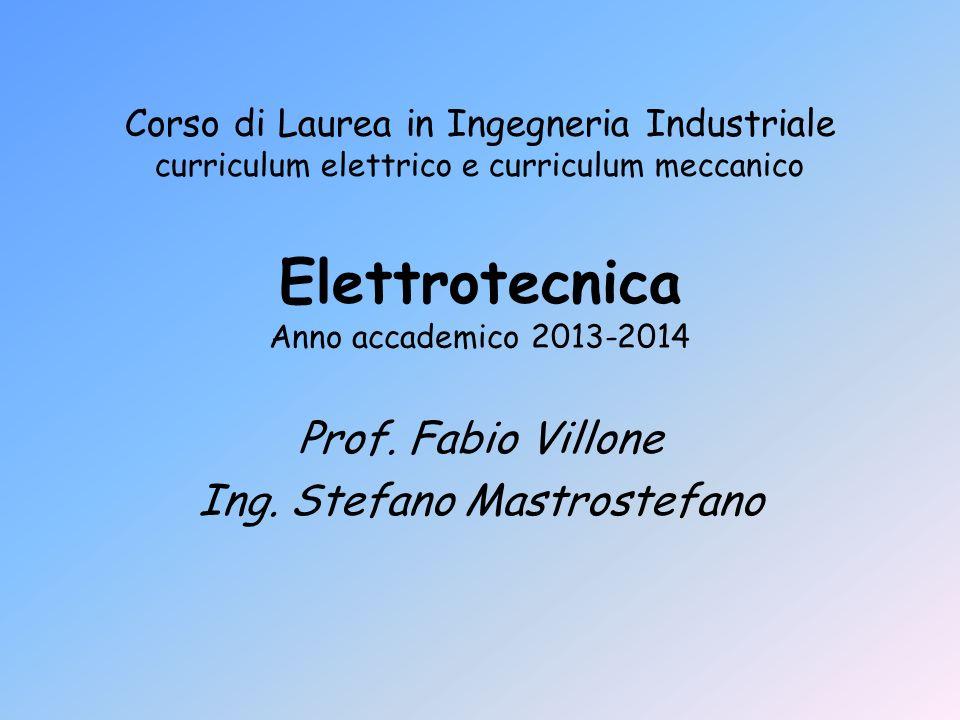 Elettrotecnica Anno accademico 2013-2014 Prof. Fabio Villone Ing. Stefano Mastrostefano Corso di Laurea in Ingegneria Industriale curriculum elettrico