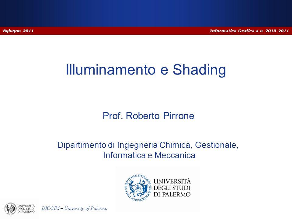 Informatica Grafica a.a. 2010-2011 DICGIM – University of Palermo Dipartimento di Ingegneria Chimica, Gestionale, Informatica e Meccanica Illuminament