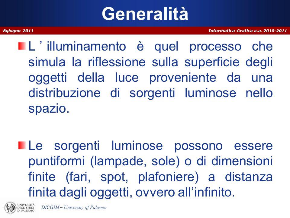 Informatica Grafica a.a. 2010-2011 DICGIM – University of Palermo Generalità Lilluminamento è quel processo che simula la riflessione sulla superficie