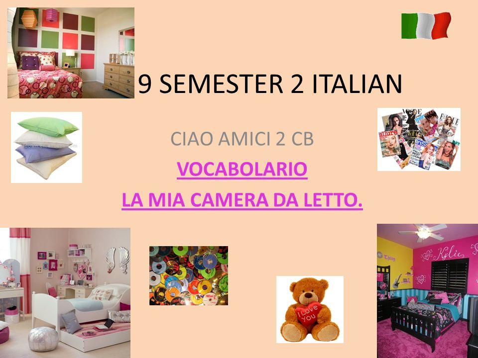 YEAR 9 SEMESTER 2 ITALIAN CIAO AMICI 2 CB VOCABOLARIO LA MIA CAMERA DA LETTO.