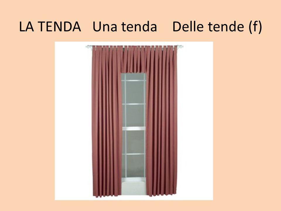 LA TENDA Una tenda Delle tende (f)