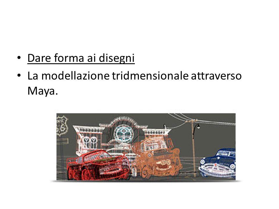 Dare forma ai disegni La modellazione tridmensionale attraverso Maya.