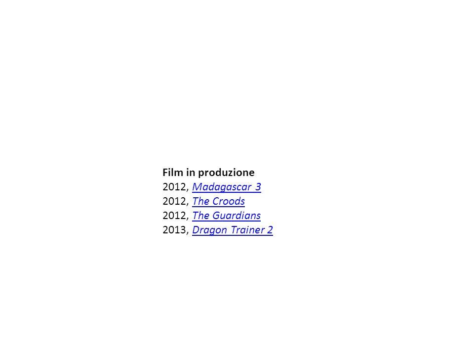 Film in produzione 2012, Madagascar 3Madagascar 3 2012, The CroodsThe Croods 2012, The GuardiansThe Guardians 2013, Dragon Trainer 2Dragon Trainer 2