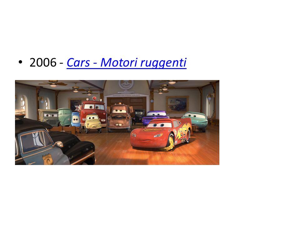 2006 - Cars - Motori ruggentiCars - Motori ruggenti