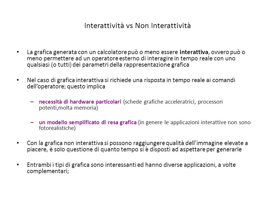 Interattività vs Non Interattività La grafica generata con un calcolatore può o meno essere interattiva, ovvero può o meno permettere ad un operatore