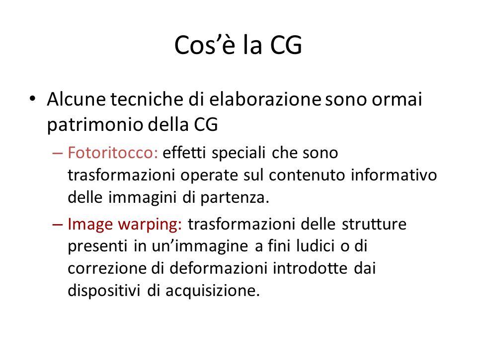 Cosè la CG Alcune tecniche di elaborazione sono ormai patrimonio della CG – Fotoritocco: effetti speciali che sono trasformazioni operate sul contenut