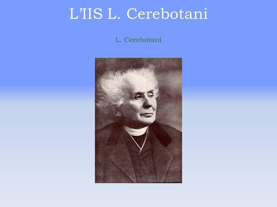 LIIS L. Cerebotani La vita di L. Cerebotani 1847 nasce l' 11 gennaio. 1860 entra in seminario a Verona. 1869 viene ordinato sacerdote. 1870 si laurea
