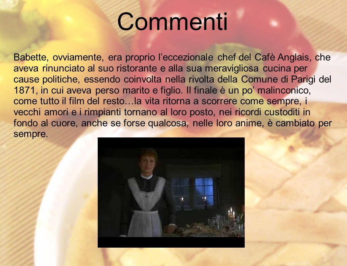 Babette, ovviamente, era proprio leccezionale chef del Cafè Anglais, che aveva rinunciato al suo ristorante e alla sua meravigliosa cucina per cause p