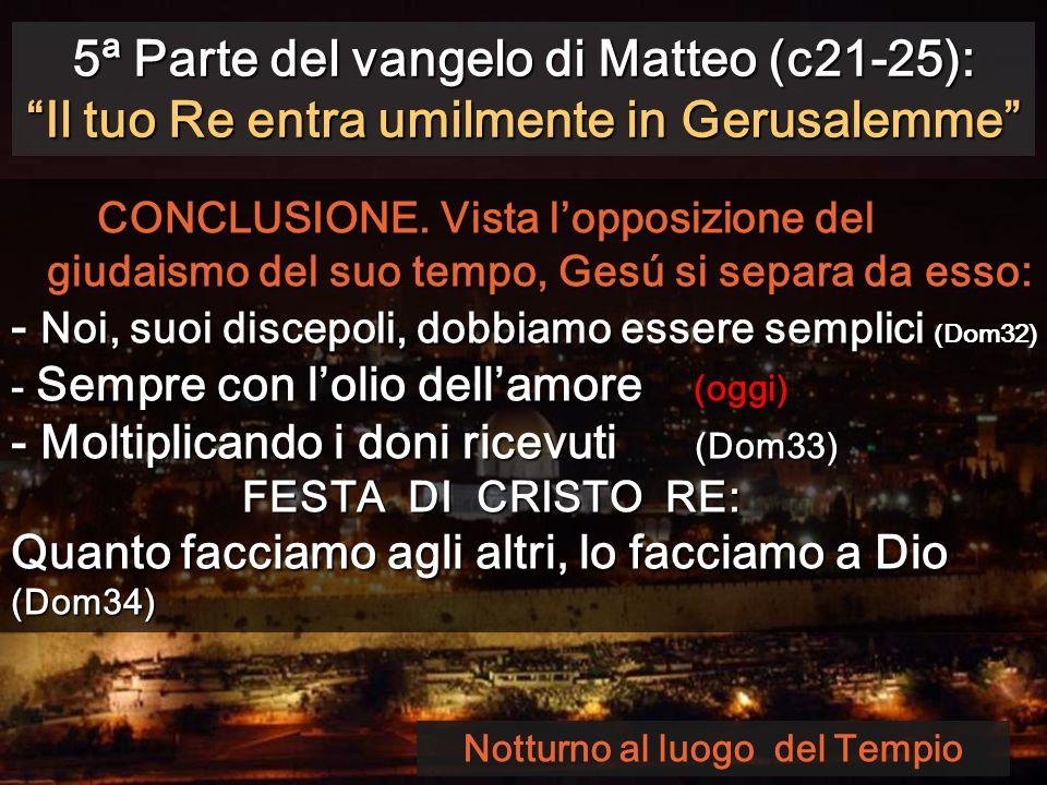 Notturno al luogo del Tempio 5ª Parte del vangelo di Matteo (c21-25): Il tuo Re entra umilmente in Gerusalemme CONCLUSIONE.