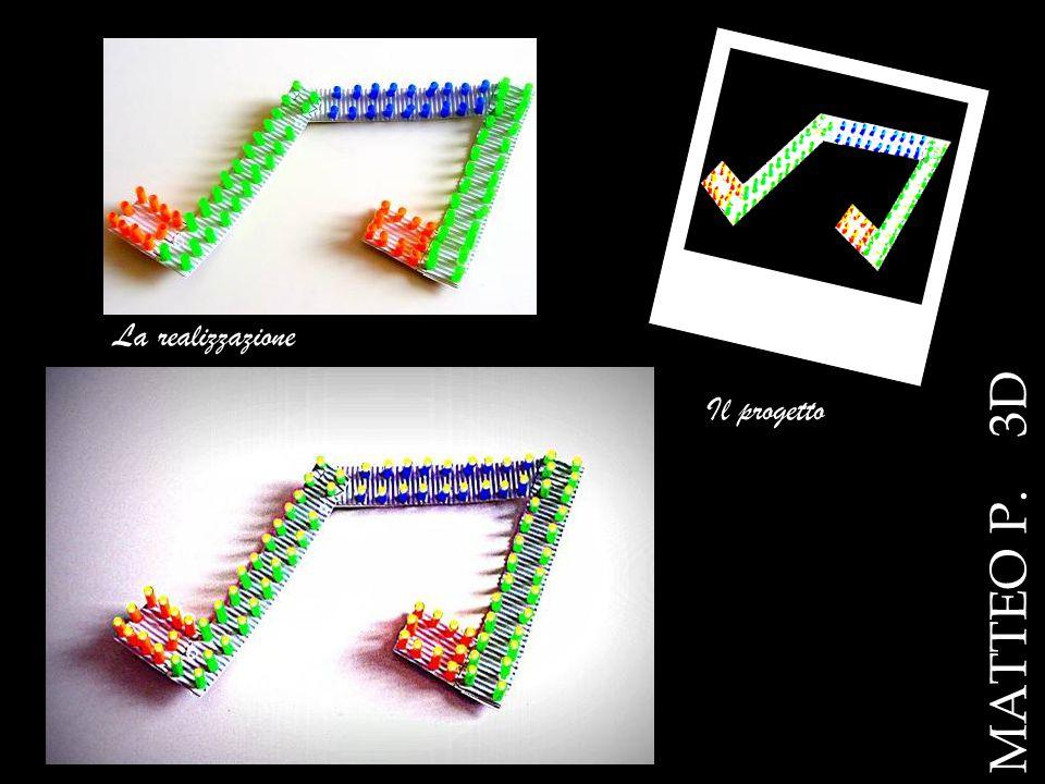 MATTEO P. 3D Il progetto La realizzazione
