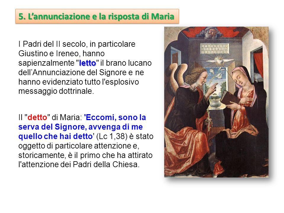 5. Lannunciazione e la risposta di Maria letto I Padri del II secolo, in particolare Giustino e Ireneo, hanno sapienzalmente