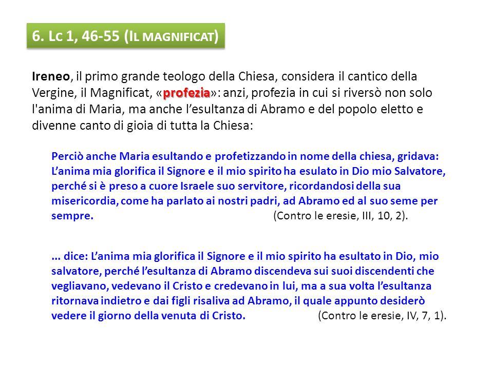6. L C 1, 46-55 (I L MAGNIFICAT ) profezia Ireneo, il primo grande teologo della Chiesa, considera il cantico della Vergine, il Magnificat, «profezia»
