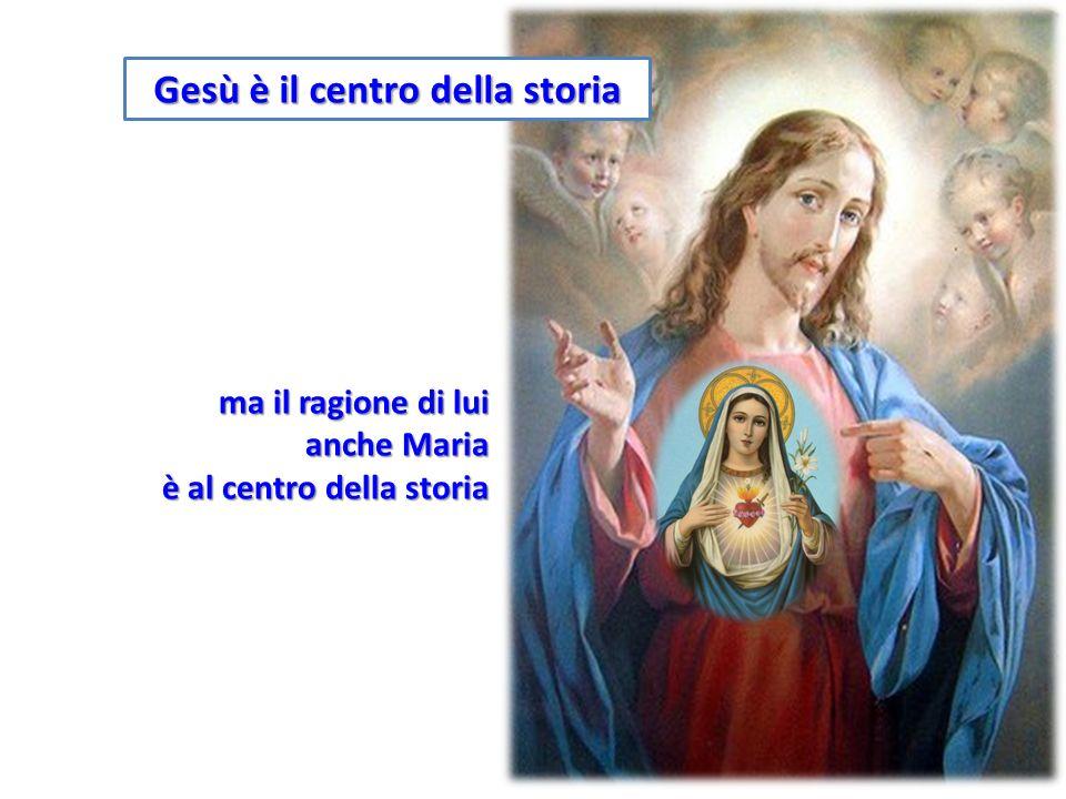 Gesù è il centro della storia ma il ragione di lui anche Maria è al centro della storia
