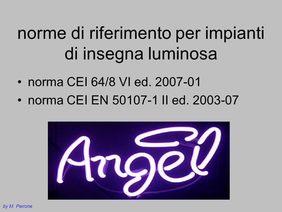 norme di riferimento per impianti di insegna luminosa norma CEI 64/8 VI ed. 2007-01 norma CEI EN 50107-1 II ed. 2003-07 by M. Peirone