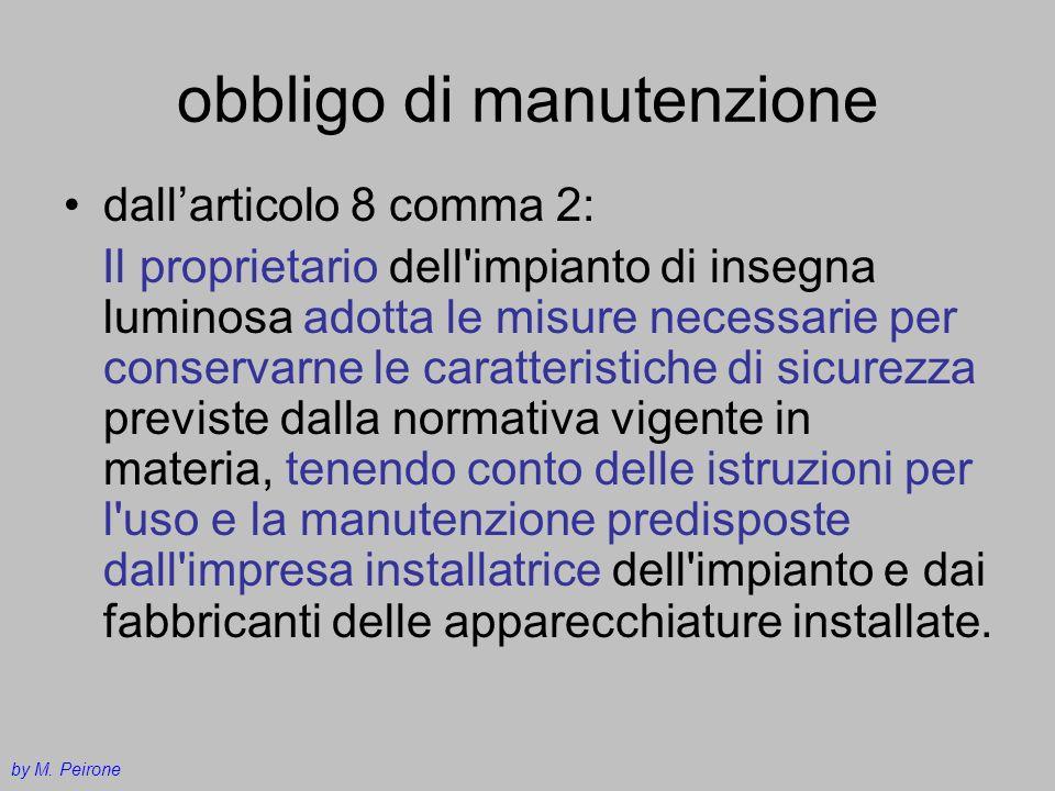 obbligo di manutenzione dallarticolo 8 comma 2: Il proprietario dell'impianto di insegna luminosa adotta le misure necessarie per conservarne le carat