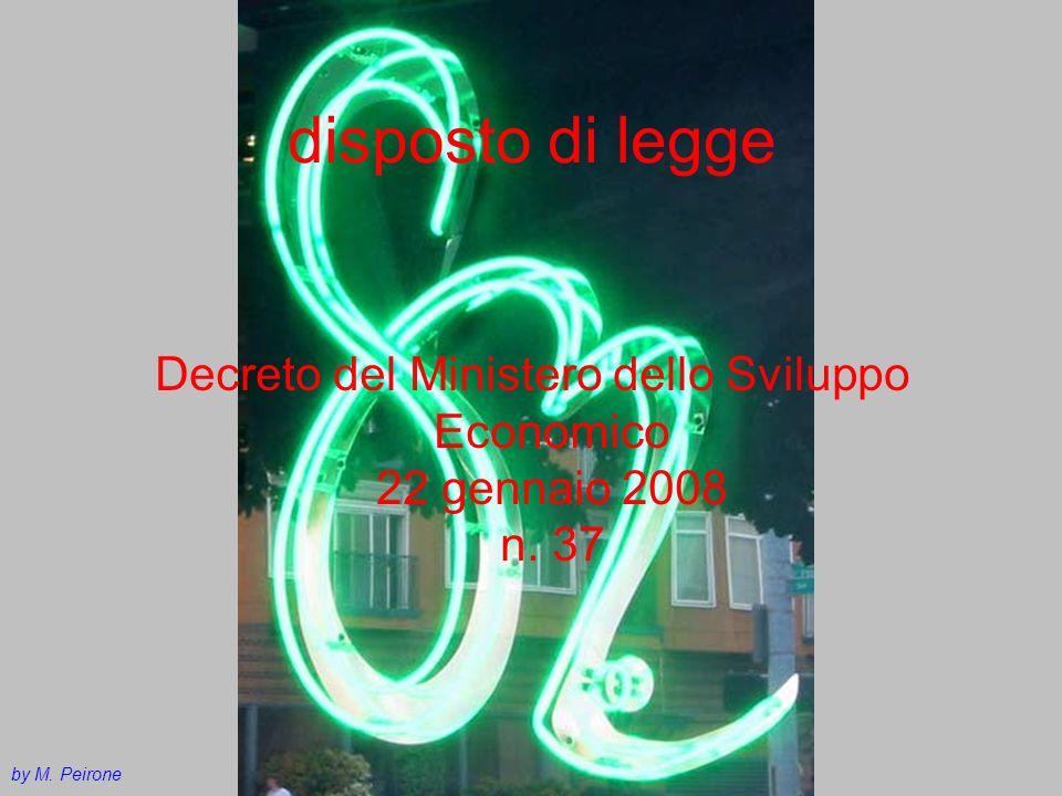 disposto di legge Decreto del Ministero dello Sviluppo Economico 22 gennaio 2008 n. 37 by M. Peirone