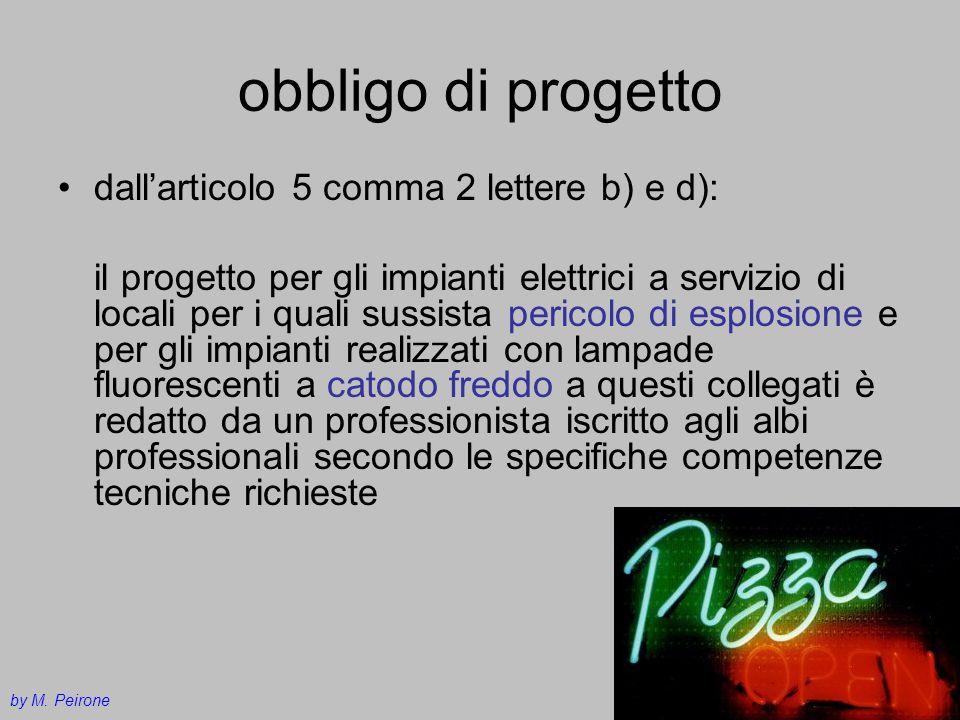 obbligo di progetto dallarticolo 5 comma 2 lettere b) e d): il progetto per gli impianti elettrici a servizio di locali per i quali sussista pericolo