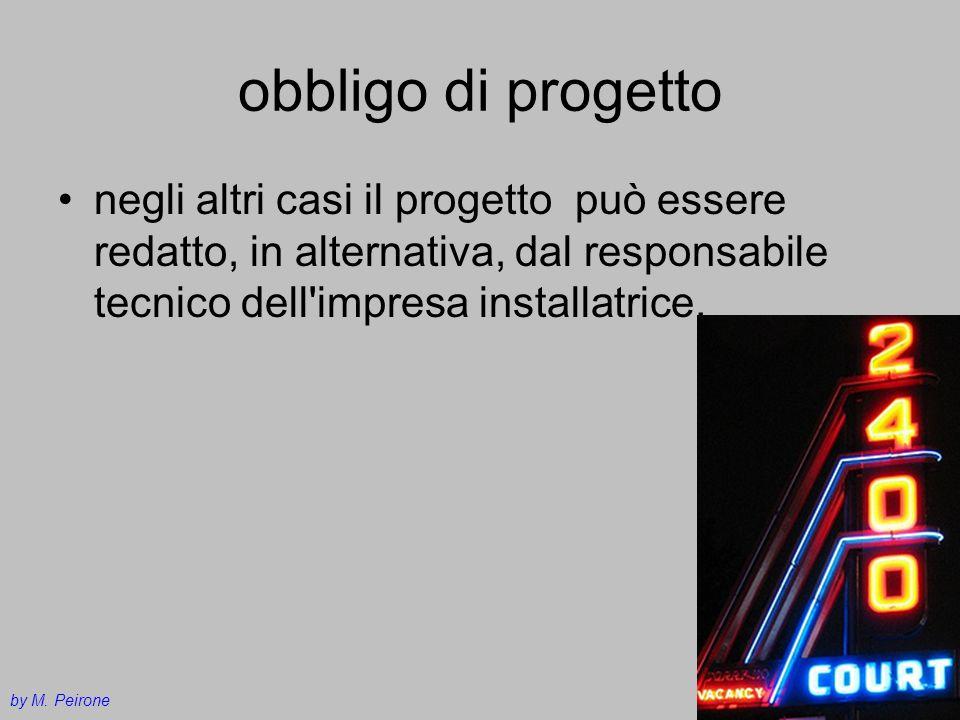 obbligo di progetto negli altri casi il progetto può essere redatto, in alternativa, dal responsabile tecnico dell'impresa installatrice. by M. Peiron