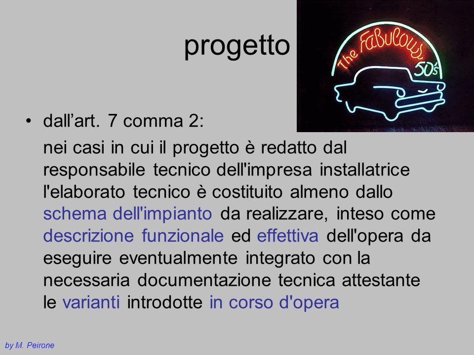 progetto dallart. 7 comma 2: nei casi in cui il progetto è redatto dal responsabile tecnico dell'impresa installatrice l'elaborato tecnico è costituit