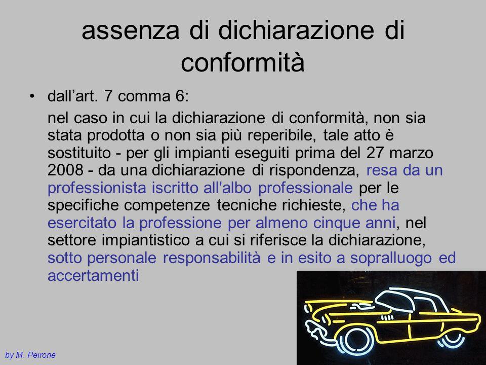 assenza di dichiarazione di conformità dallart. 7 comma 6: nel caso in cui la dichiarazione di conformità, non sia stata prodotta o non sia più reperi