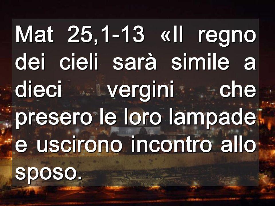 Mat 25,1-13 «Il regno dei cieli sarà simile a dieci vergini che presero le loro lampade e uscirono incontro allo sposo.