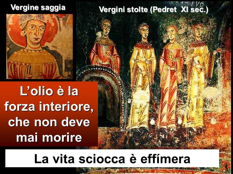 La vita sciocca è effímera Lolio è la forza interiore, che non deve mai morire Vergini stolte (Pedret XI sec.) Vergine saggia