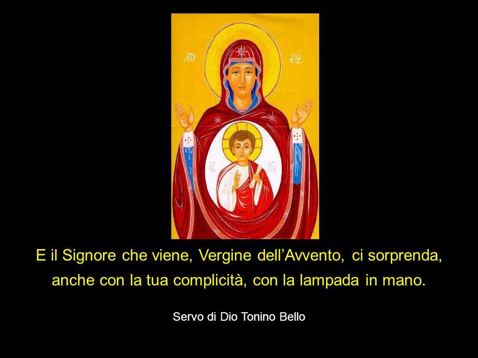 E il Signore che viene, Vergine dellAvvento, ci sorprenda, anche con la tua complicità, con la lampada in mano.
