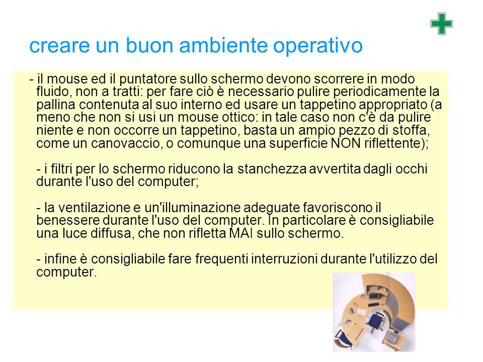 creare un buon ambiente operativo - il mouse ed il puntatore sullo schermo devono scorrere in modo fluido, non a tratti: per fare ciò è necessario pul