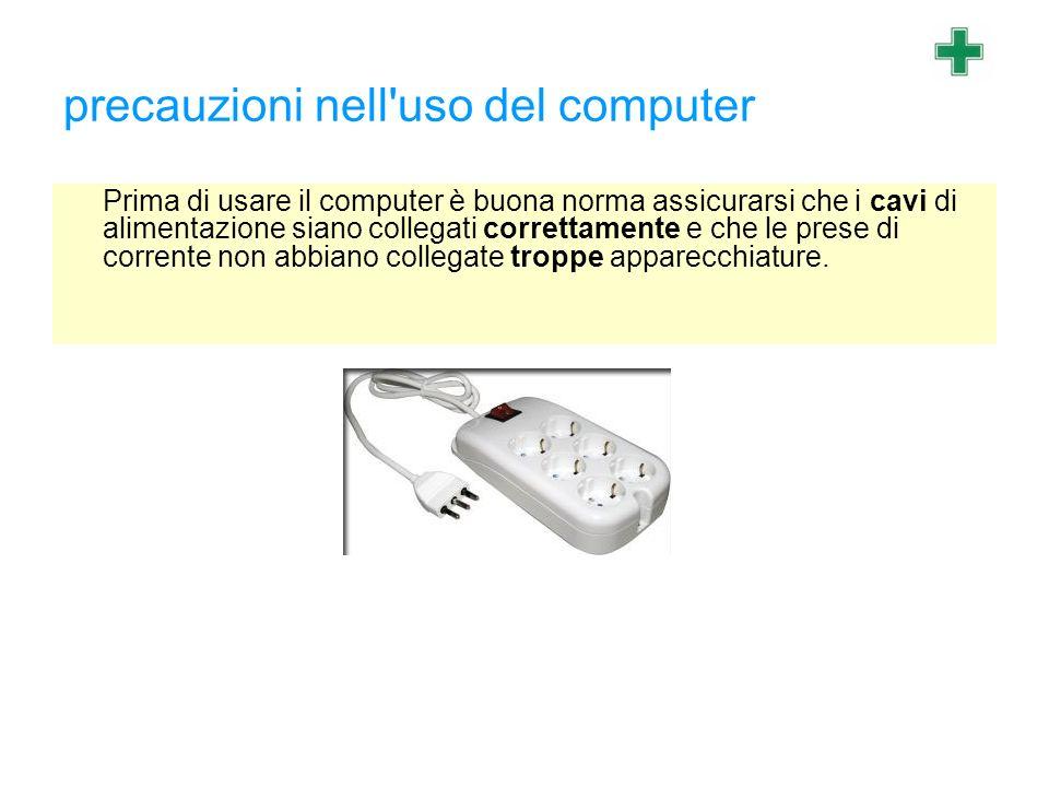 precauzioni nell'uso del computer Prima di usare il computer è buona norma assicurarsi che i cavi di alimentazione siano collegati correttamente e che