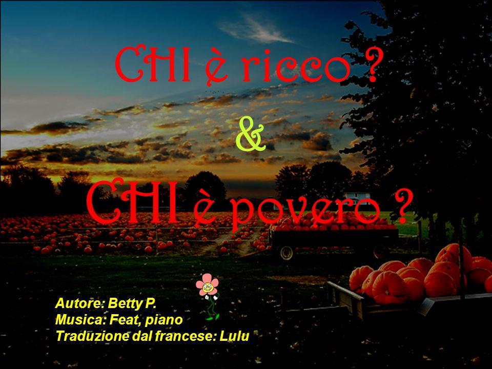CHI è ricco ? & CHI è povero ? Autore: Betty P. Musica: Feat, piano Traduzione dal francese: Lulu